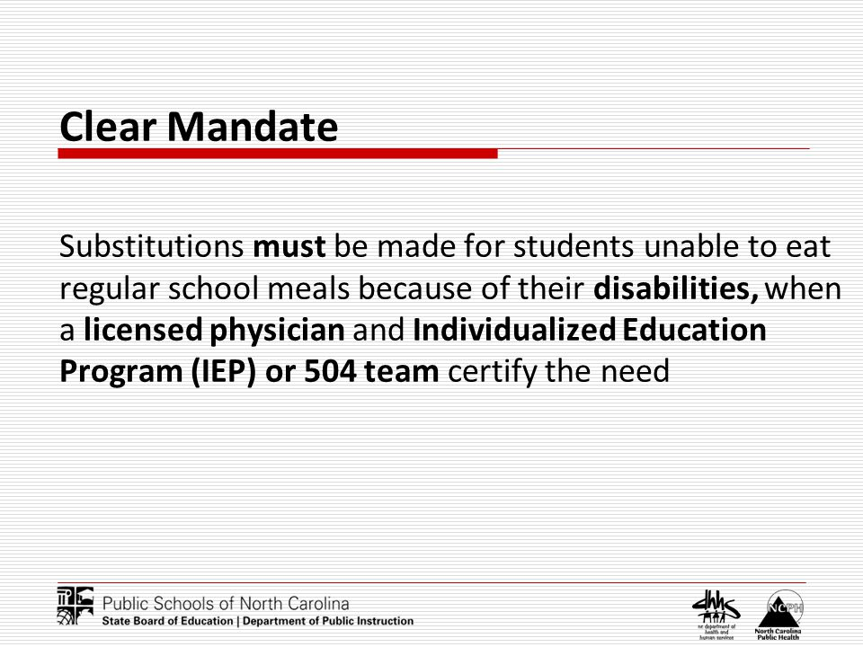 Clear Mandate Substitutions must be made for students unable to eat regular school meals because of their disabilities, when a licensed physician and