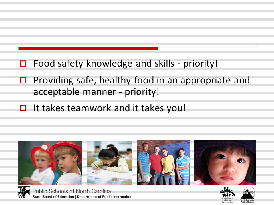Food safety knowledge and skills - priority! Providing safe, healthy food in an appropriate and acceptable manner - priority! It takes teamwork and it
