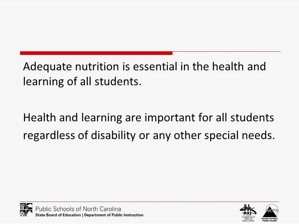 Adequate nutrition is essential in the health and learning of all students.