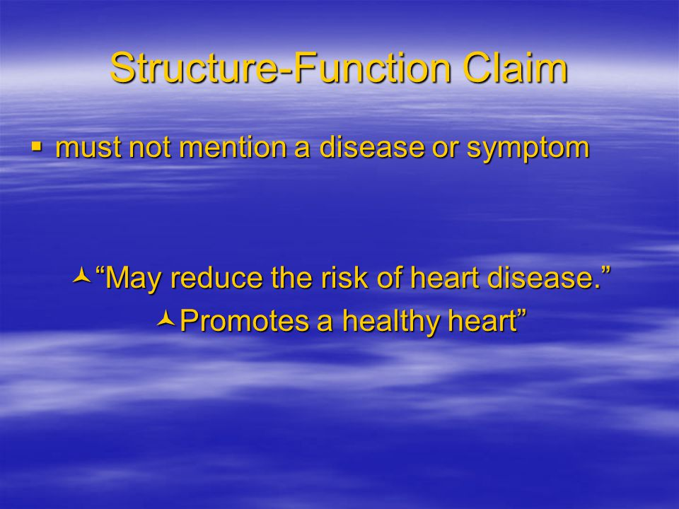 Structure-Function Claim must not mention a disease or symptom must not mention a disease or symptom ©May reduce the risk of heart disease.