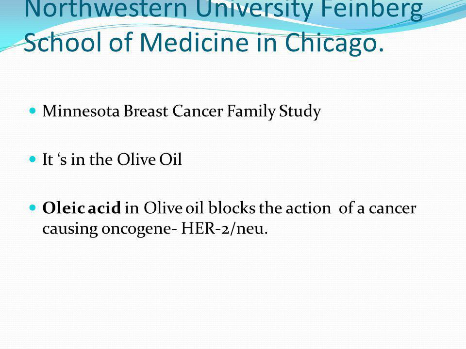 Northwestern University Feinberg School of Medicine in Chicago. Minnesota Breast Cancer Family Study It s in the Olive Oil Oleic acid in Olive oil blo