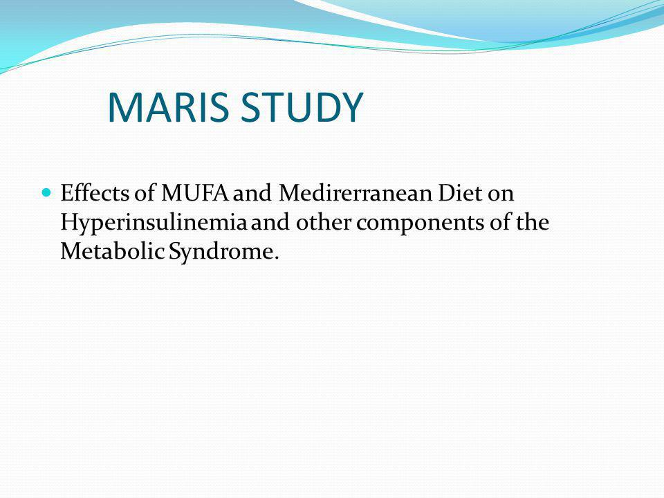 MARIS STUDY Effects of MUFA and Medirerranean Diet on Hyperinsulinemia and other components of the Metabolic Syndrome.