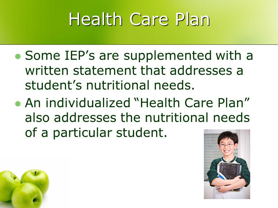 Health Care Plan Some IEPs are supplemented with a written statement that addresses a students nutritional needs.