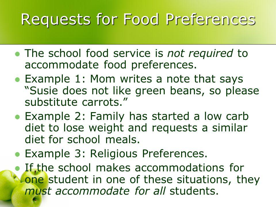 Requests for Food Preferences The school food service is not required to accommodate food preferences.