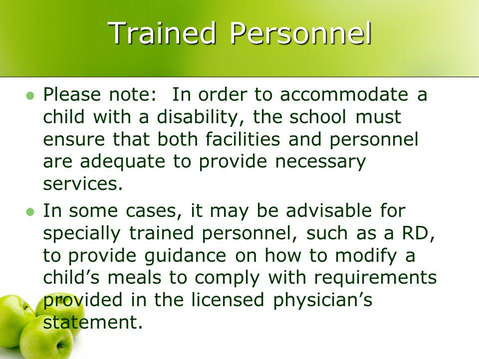 Trained Personnel Please note: In order to accommodate a child with a disability, the school must ensure that both facilities and personnel are adequate to provide necessary services.