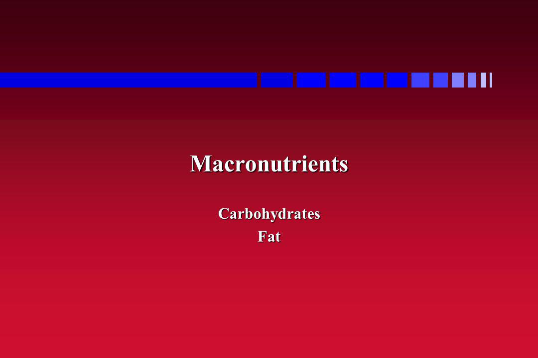 Macronutrients CarbohydratesFat
