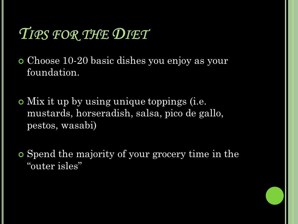 T IPS FOR THE D IET Choose 10-20 basic dishes you enjoy as your foundation.