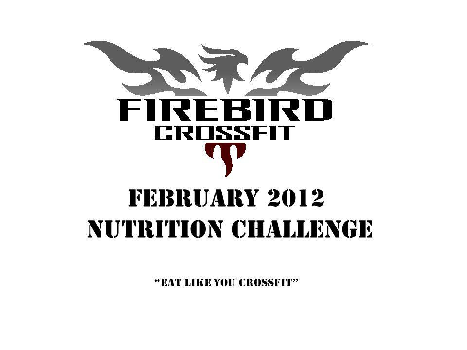 FEBRUARY 2012 nutrition ChallengeEat like you crossfit