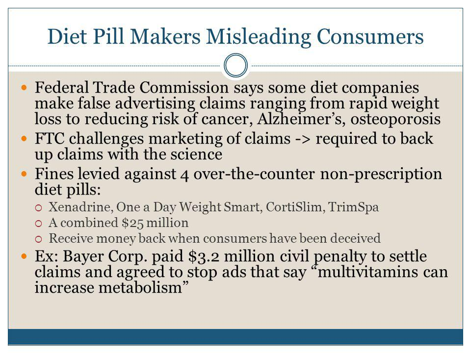 Diet Pill Makers Misleading Consumers Federal Trade Commission says some diet companies make false advertising claims ranging from rapid weight loss t