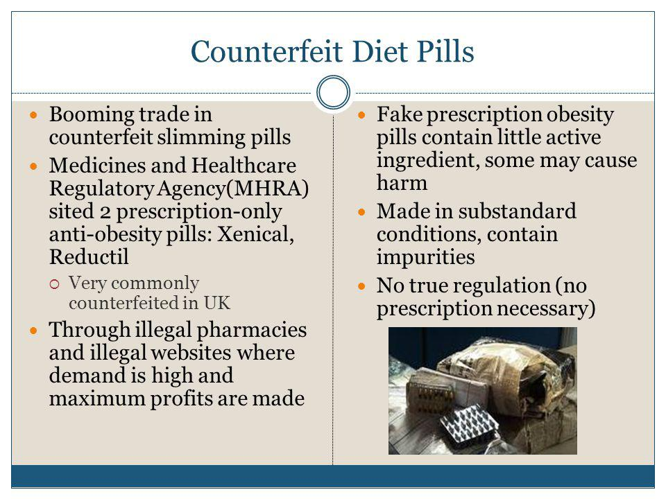 Counterfeit Diet Pills Booming trade in counterfeit slimming pills Medicines and Healthcare Regulatory Agency(MHRA) sited 2 prescription-only anti-obe