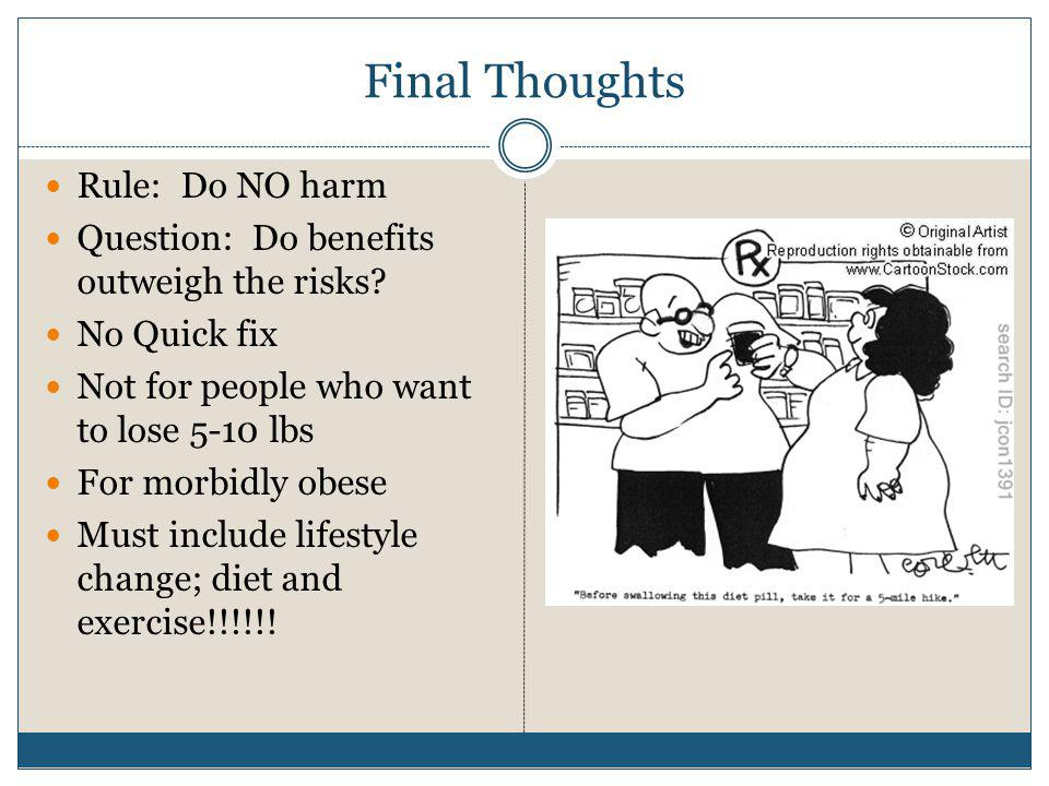 Final Thoughts Rule: Do NO harm Question: Do benefits outweigh the risks? No Quick fix Not for people who want to lose 5-10 lbs For morbidly obese Mus