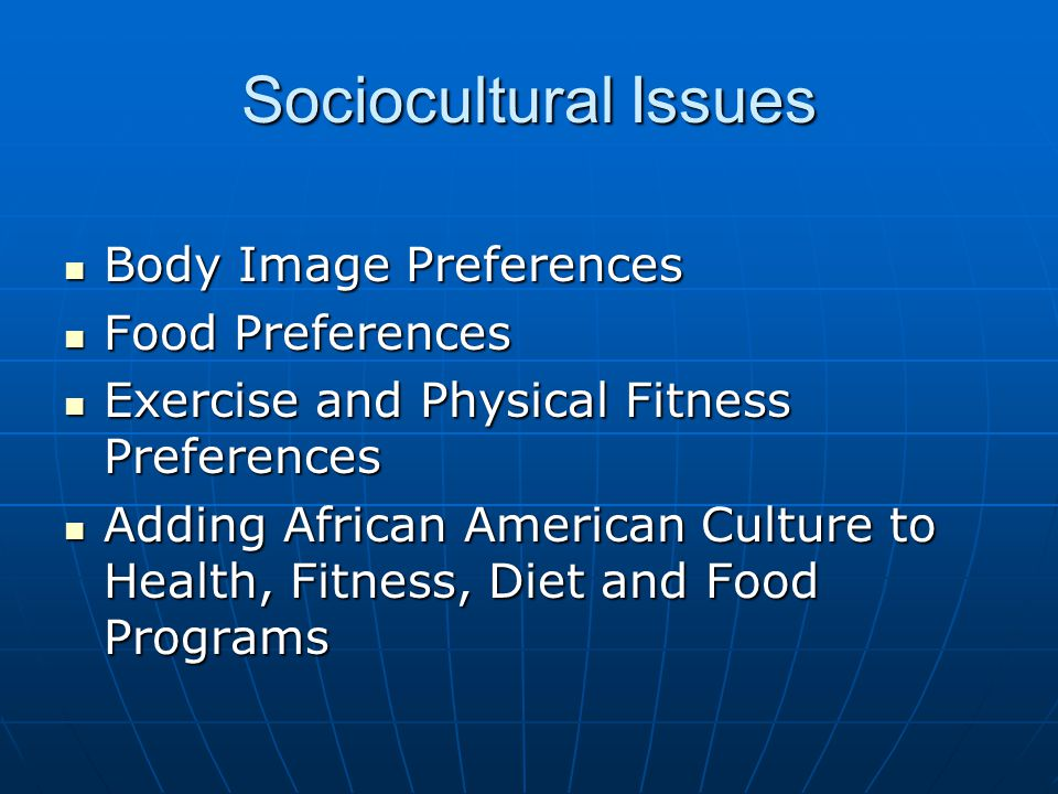 Sociocultural Issues Body Image Preferences Body Image Preferences Food Preferences Food Preferences Exercise and Physical Fitness Preferences Exercise and Physical Fitness Preferences Adding African American Culture to Health, Fitness, Diet and Food Programs Adding African American Culture to Health, Fitness, Diet and Food Programs