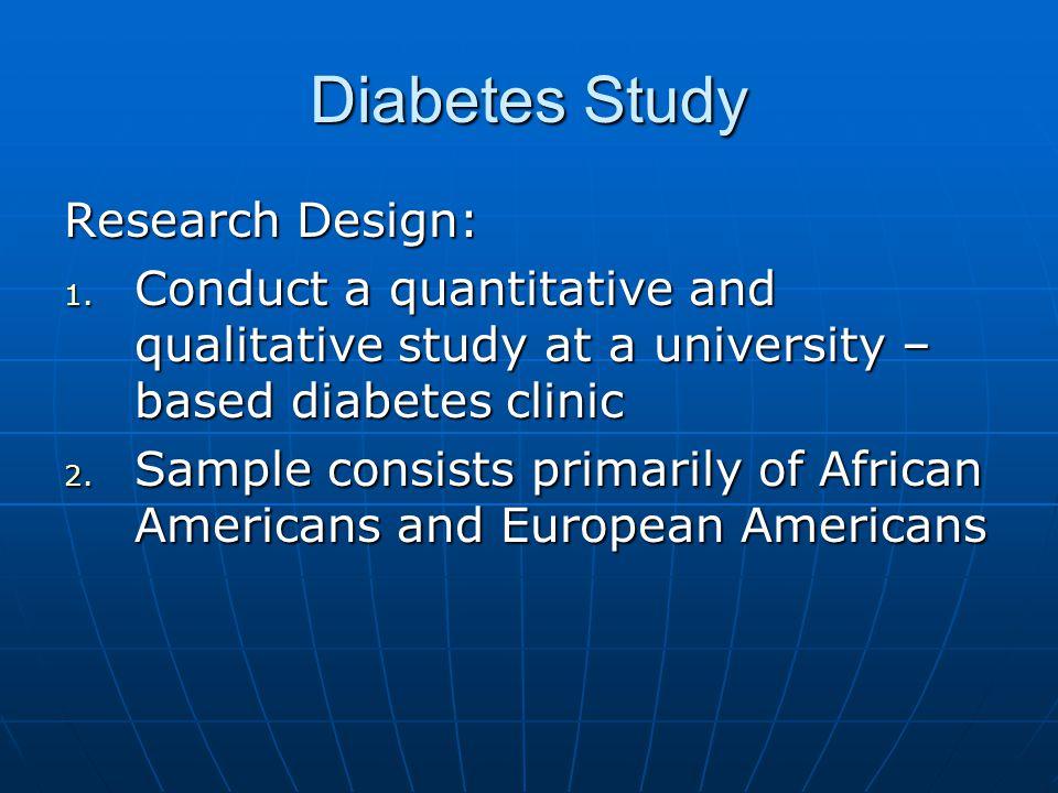 Diabetes Study Research Design: 1.