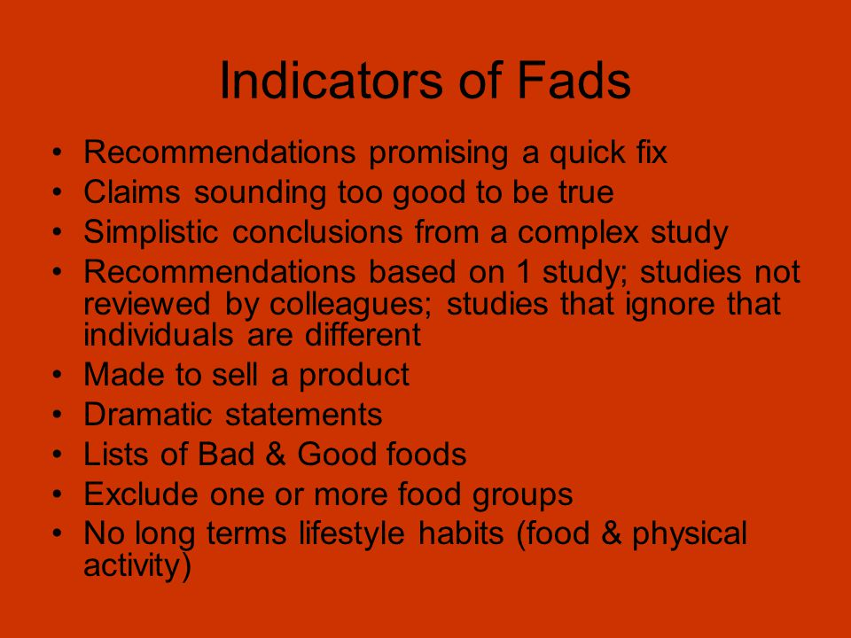 Indicators of Fads Recommendations promising a quick fix Claims sounding too good to be true Simplistic conclusions from a complex study Recommendatio