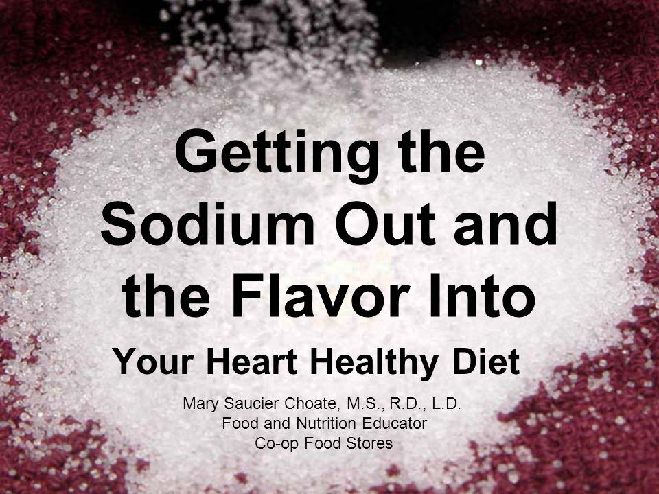 What You Will Learn Today Sodium Basics Why Worry About Sodium Intake.