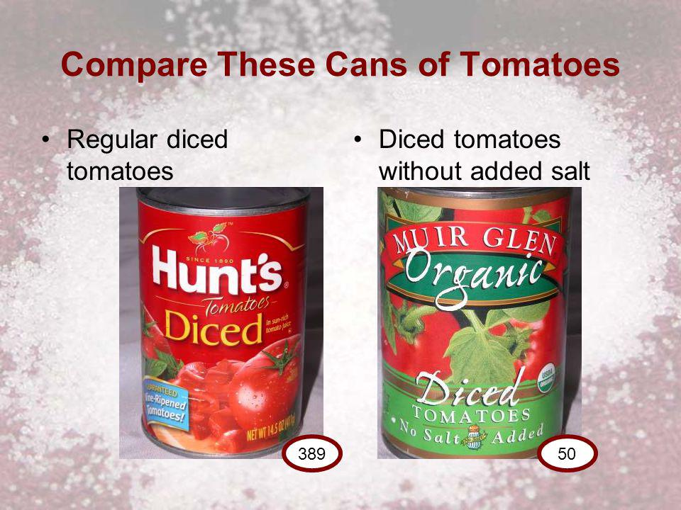 Compare These Cans of Tomatoes Regular diced tomatoes Diced tomatoes without added salt 50389