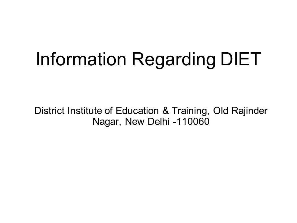 Information Regarding DIET District Institute of Education & Training, Old Rajinder Nagar, New Delhi -110060