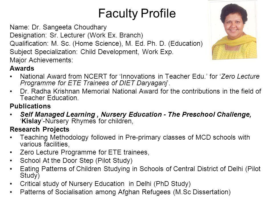 Faculty Profile Name: Dr. Sangeeta Choudhary Designation: Sr. Lecturer (Work Ex. Branch) Qualification: M. Sc. (Home Science), M. Ed. Ph. D. (Educatio