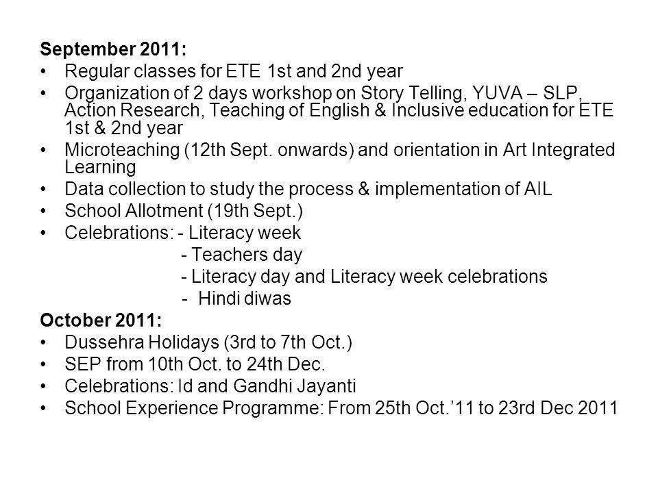 September 2011: Regular classes for ETE 1st and 2nd year Organization of 2 days workshop on Story Telling, YUVA – SLP, Action Research, Teaching of En