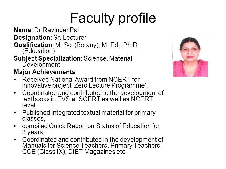 Faculty profile Name: Dr.Ravinder Pal Designation: Sr. Lecturer Qualification: M. Sc. (Botany), M. Ed., Ph.D. (Education) Subject Specialization: Scie