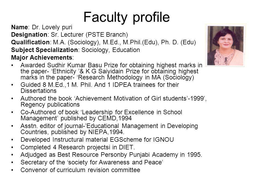 Faculty profile Name: Dr. Lovely puri Designation: Sr. Lecturer (PSTE Branch) Qualification: M.A. (Sociology), M.Ed., M.Phil.(Edu), Ph. D. (Edu) Subje