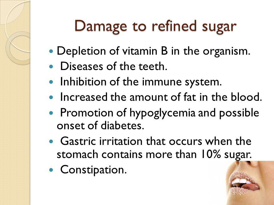 Damage to refined sugar Depletion of vitamin B in the organism.