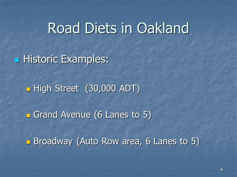 4 Road Diets in Oakland Historic Examples: Historic Examples: High Street (30,000 ADT) High Street (30,000 ADT) Grand Avenue (6 Lanes to 5) Grand Aven