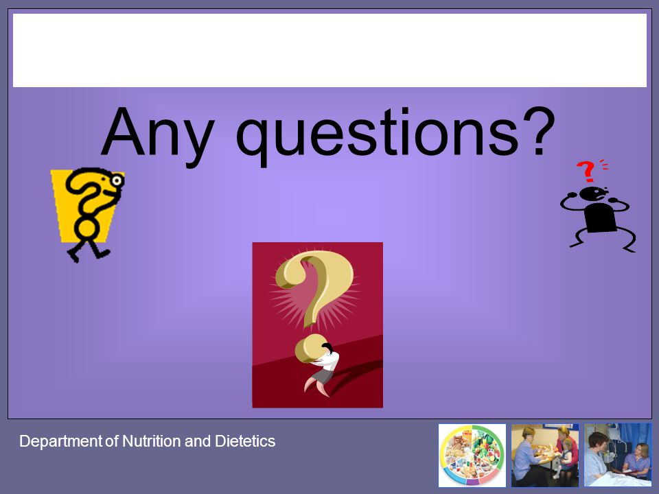 Department of Nutrition and Dietetics Any questions?