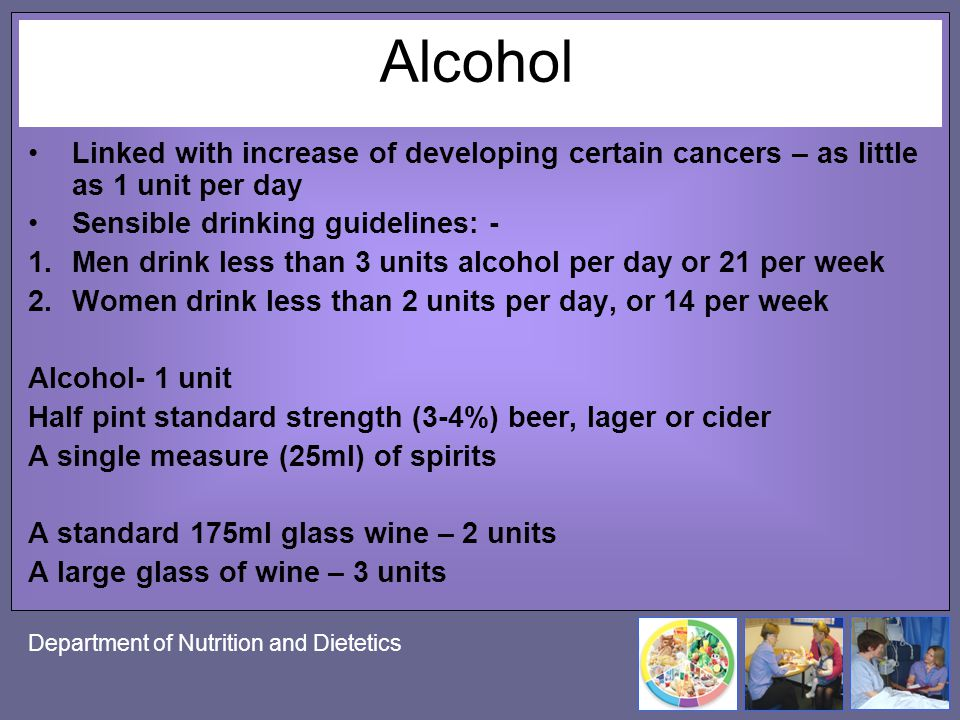 Department of Nutrition and Dietetics Alcohol Linked with increase of developing certain cancers – as little as 1 unit per day Sensible drinking guide