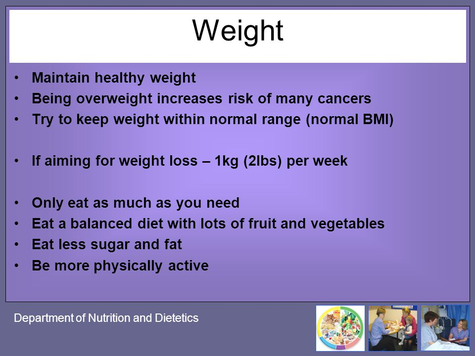 Department of Nutrition and Dietetics Weight Maintain healthy weight Being overweight increases risk of many cancers Try to keep weight within normal