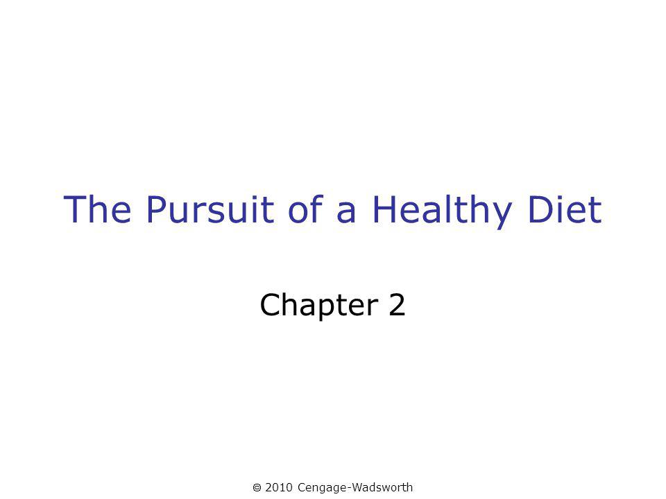 2010 Cengage-Wadsworth The Pursuit of a Healthy Diet Chapter 2