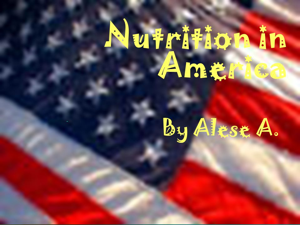 Nutrition in America By Alese A.
