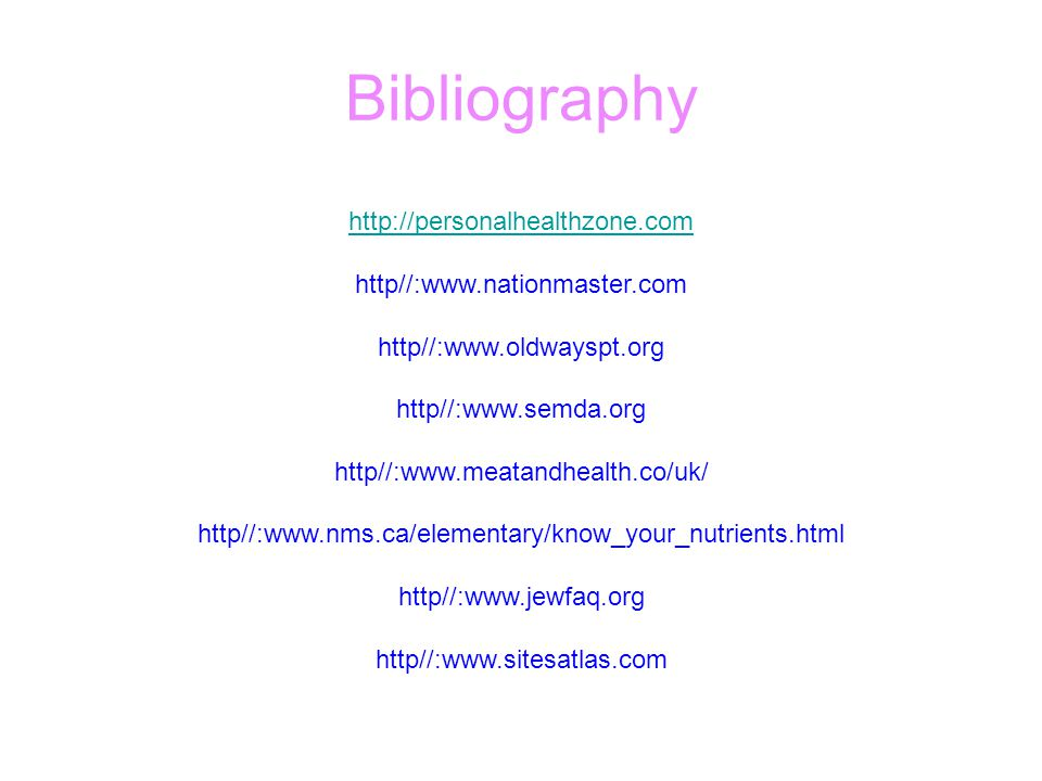 Bibliography http://personalhealthzone.com http://personalhealthzone.com http//:www.nationmaster.com http//:www.oldwayspt.org http//:www.semda.org htt