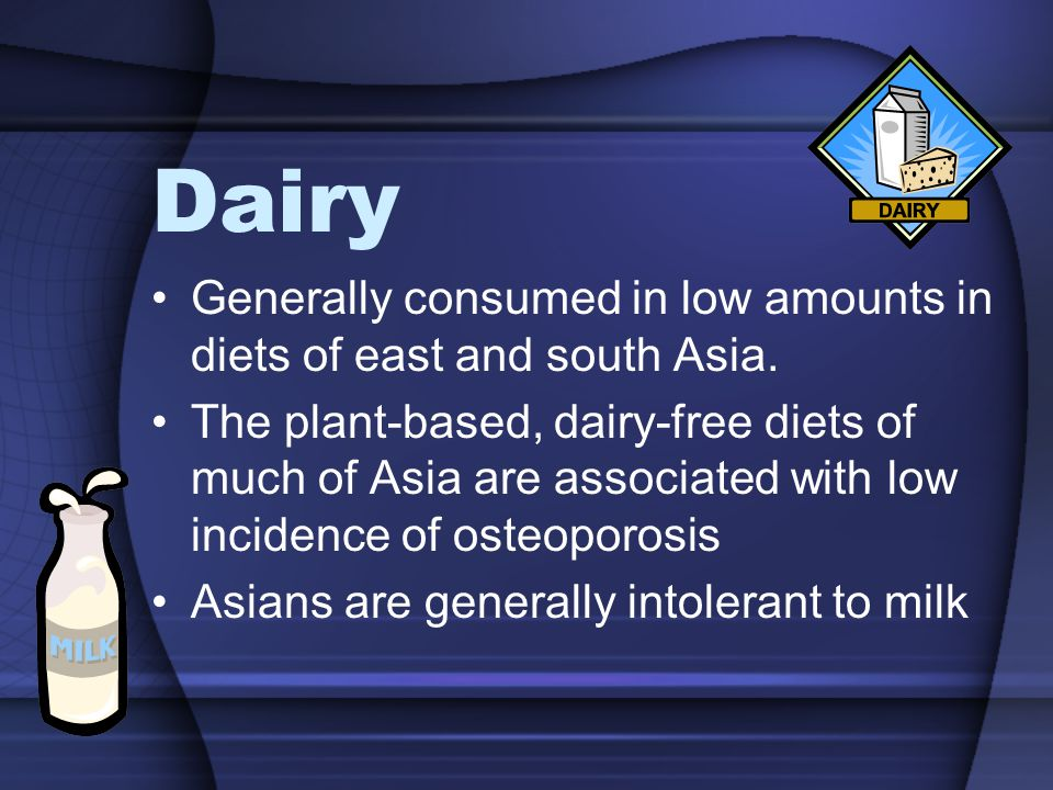 Dairy Generally consumed in low amounts in diets of east and south Asia.