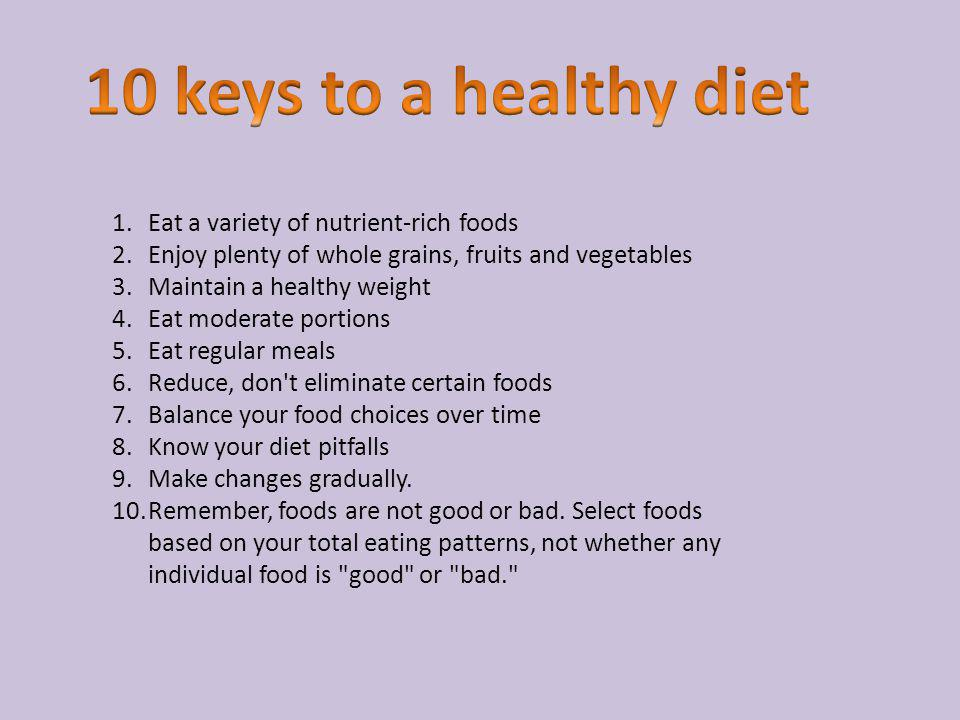 1.Eat a variety of nutrient-rich foods 2.Enjoy plenty of whole grains, fruits and vegetables 3.Maintain a healthy weight 4.Eat moderate portions 5.Eat