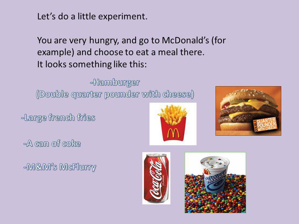 Lets do a little experiment. You are very hungry, and go to McDonalds (for example) and choose to eat a meal there. It looks something like this: