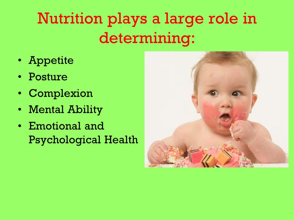 Nutrition plays a large role in determining: Appetite Posture Complexion Mental Ability Emotional and Psychological Health