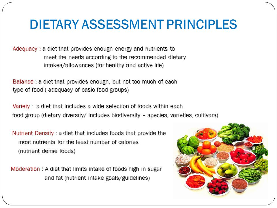 DIETARY ASSESSMENT PRINCIPLES Adequacy : a diet that provides enough energy and nutrients to meet the needs according to the recommended dietary meet