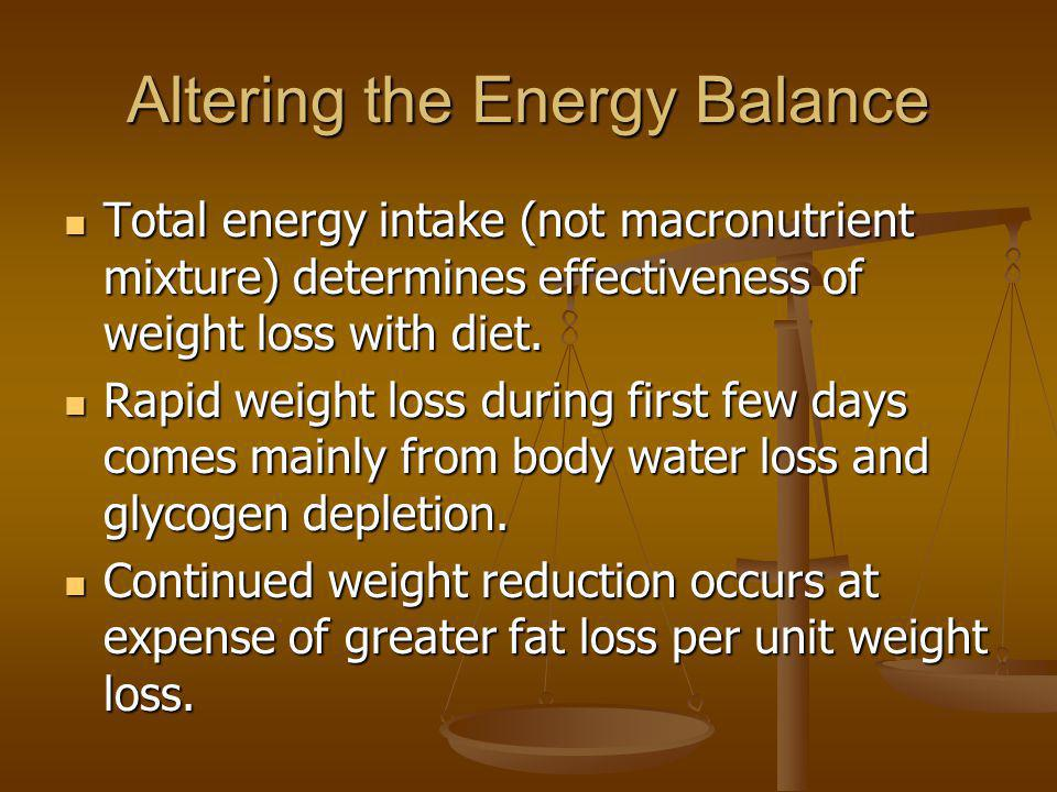 Altering the Energy Balance Total energy intake (not macronutrient mixture) determines effectiveness of weight loss with diet. Total energy intake (no