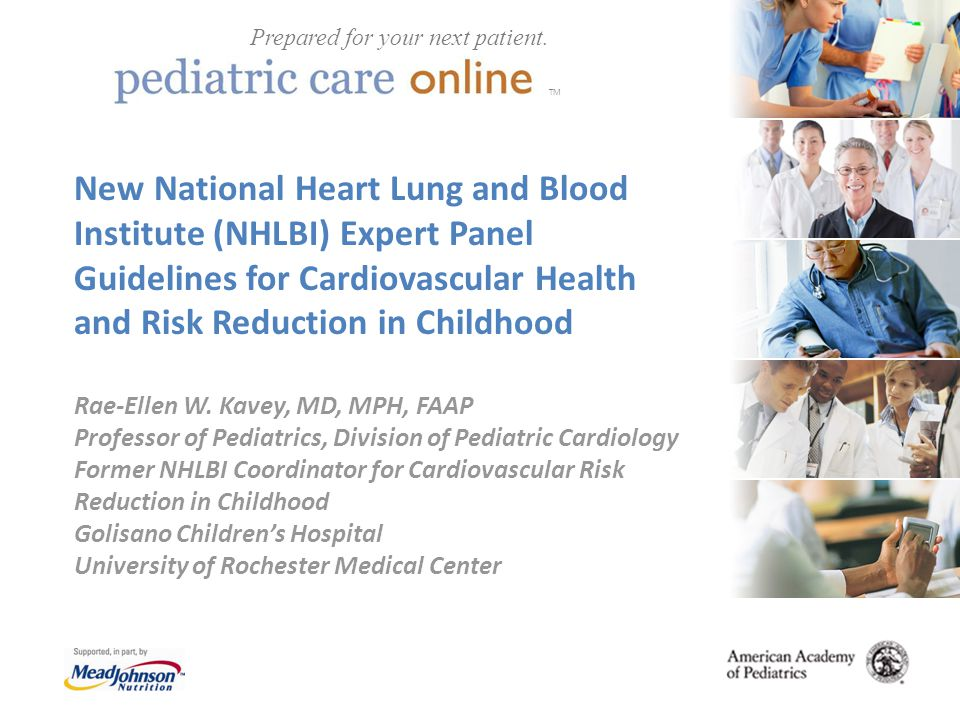 TM New National Heart Lung and Blood Institute (NHLBI) Expert Panel Guidelines for Cardiovascular Health and Risk Reduction in Childhood Rae-Ellen W.