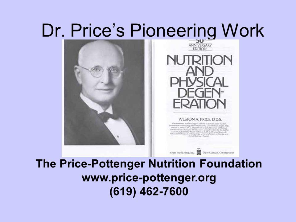 Dr. Prices Pioneering Work The Price-Pottenger Nutrition Foundation www.price-pottenger.org (619) 462-7600