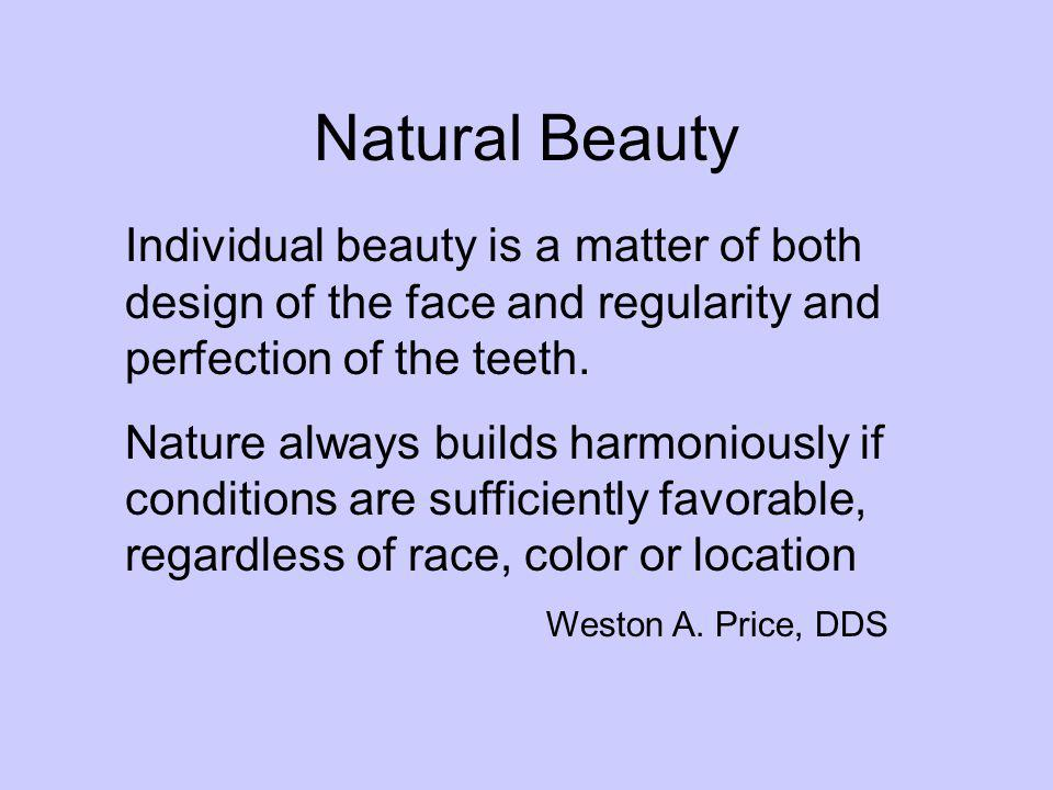 Natural Beauty Individual beauty is a matter of both design of the face and regularity and perfection of the teeth. Nature always builds harmoniously