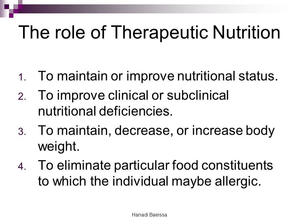 The role of Therapeutic Nutrition 1. To maintain or improve nutritional status.