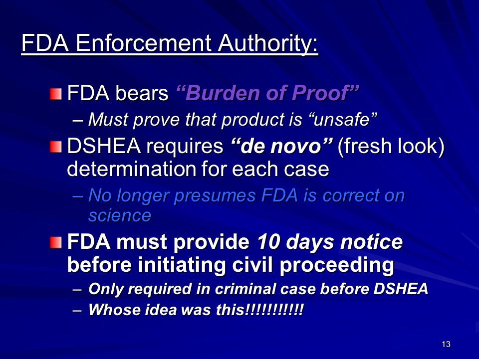 13 FDA Enforcement Authority: FDA bears Burden of Proof –Must prove that product is unsafe DSHEA requires de novo (fresh look) determination for each