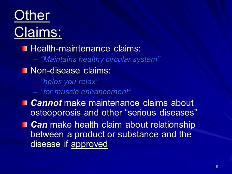 19 Other Claims: Health-maintenance claims: –Maintains healthy circular system Non-disease claims: –helps you relax –for muscle enhancement Cannot mak