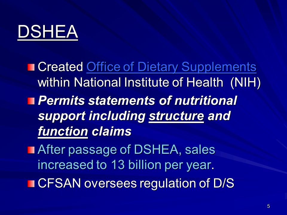 5 DSHEA Created Office of Dietary Supplements within National Institute of Health (NIH) Permits statements of nutritional support including structure