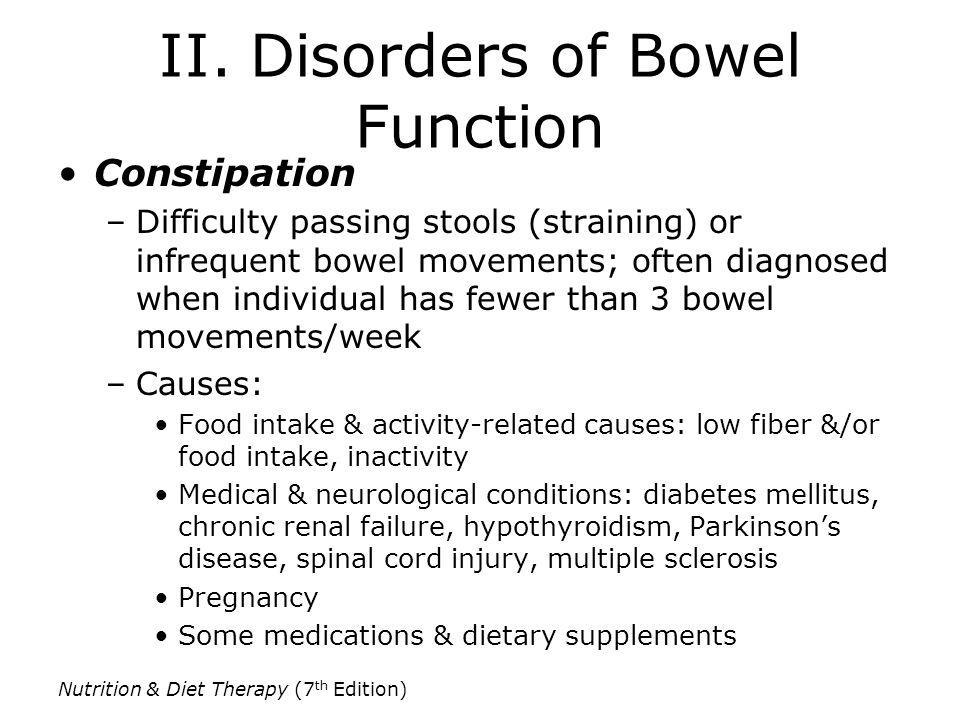 II. Disorders of Bowel Function Constipation –Difficulty passing stools (straining) or infrequent bowel movements; often diagnosed when individual has