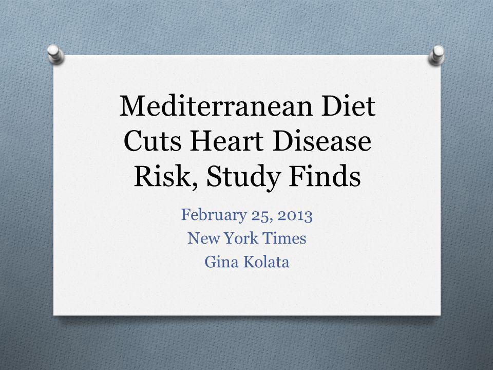 Mediterranean Diet Cuts Heart Disease Risk, Study Finds February 25, 2013 New York Times Gina Kolata