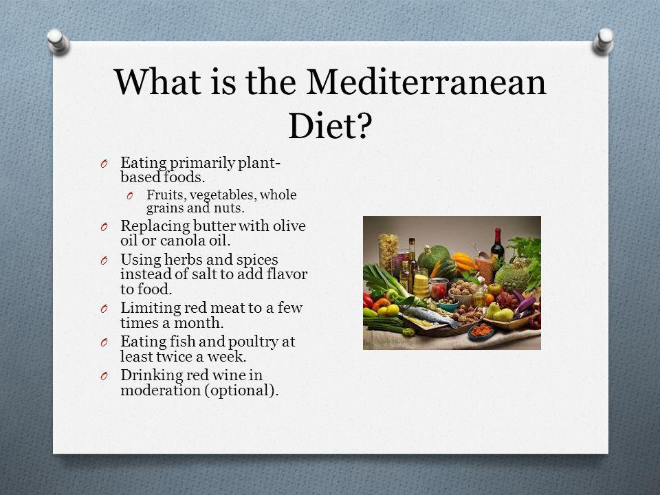 What is the Mediterranean Diet. O Eating primarily plant- based foods.