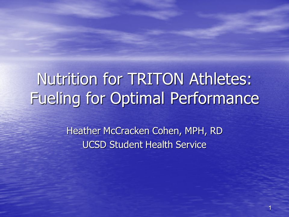 1 Nutrition for TRITON Athletes: Fueling for Optimal Performance Heather McCracken Cohen, MPH, RD UCSD Student Health Service